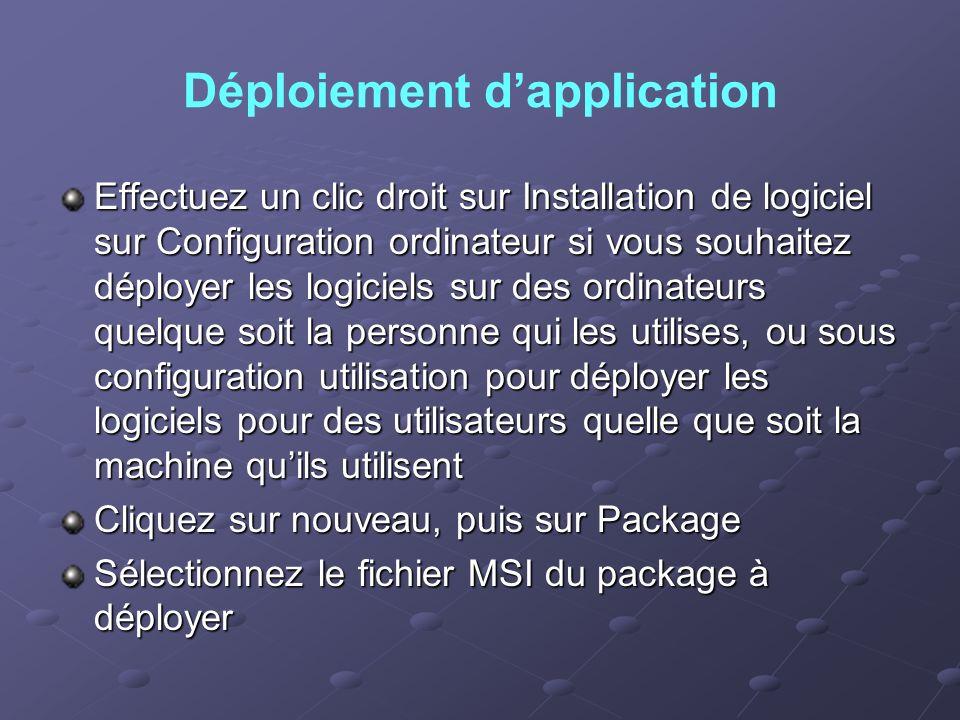 Déploiement dapplication Effectuez un clic droit sur Installation de logiciel sur Configuration ordinateur si vous souhaitez déployer les logiciels su