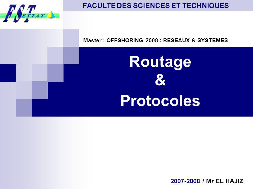 Routage & Protocoles Master Offshoring 2008 : Système et Réseaux Master : OFFSHORING 2008 : RESEAUX & SYSTEMES FACULTE DES SCIENCES ET TECHNIQUES 2007
