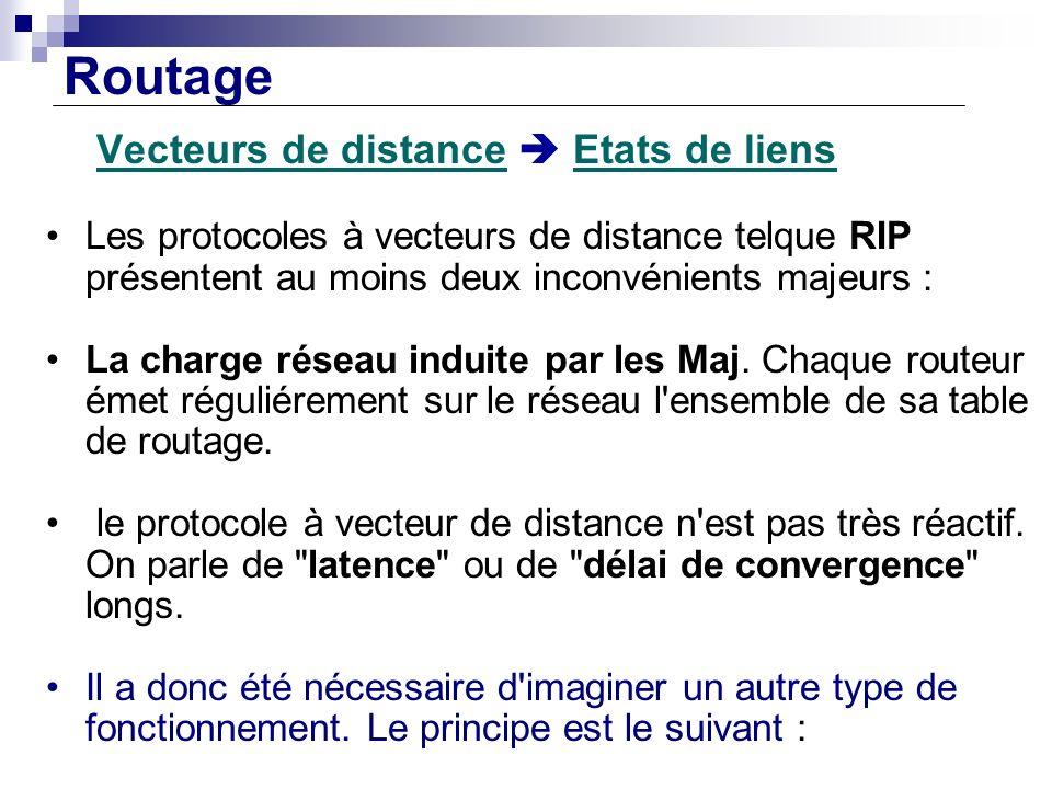 Routage Vecteurs de distance Etats de liens Les protocoles à vecteurs de distance telque RIP présentent au moins deux inconvénients majeurs : La charg