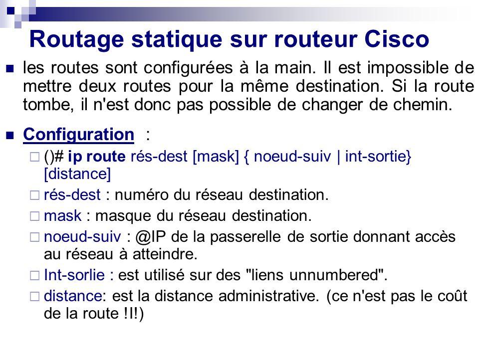 Routage statique sur routeur Cisco les routes sont configurées à la main. Il est impossible de mettre deux routes pour la même destination. Si la rout