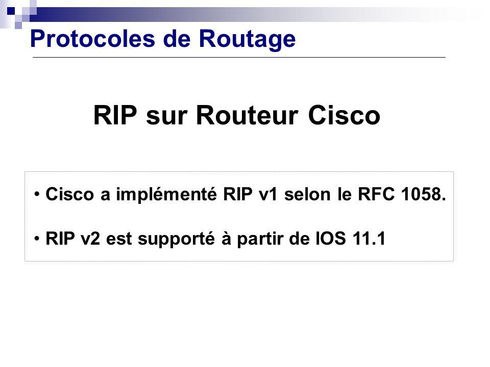 Configuration Routeur Protocoles de Routage RIP sur Routeur Cisco Cisco a implémenté RIP v1 selon le RFC 1058. RIP v2 est supporté à partir de lOS 11.