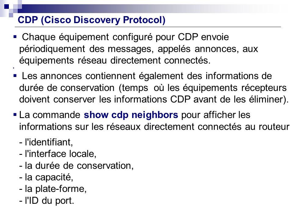 Chaque équipement configuré pour CDP envoie périodiquement des messages, appelés annonces, aux équipements réseau directement connectés. Les annonces