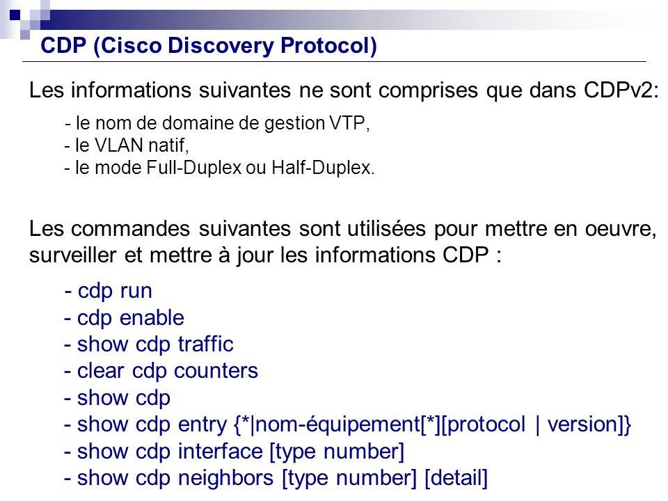 Les informations suivantes ne sont comprises que dans CDPv2: - le nom de domaine de gestion VTP, - le VLAN natif, - le mode Full-Duplex ou Half-Duplex