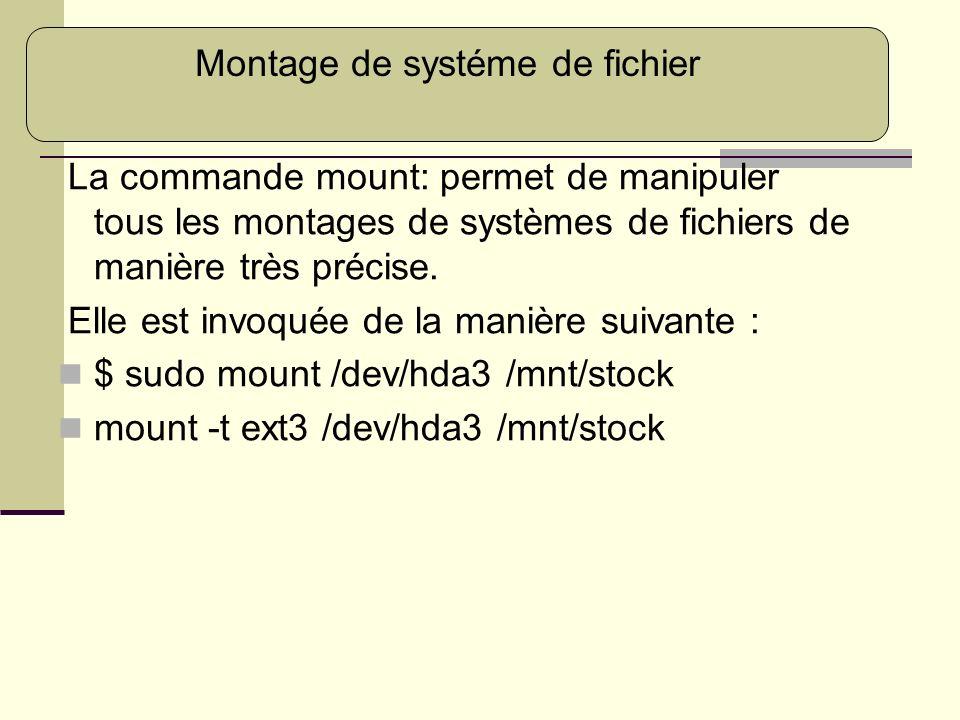 La commande mount: permet de manipuler tous les montages de systèmes de fichiers de manière très précise. Elle est invoquée de la manière suivante : $