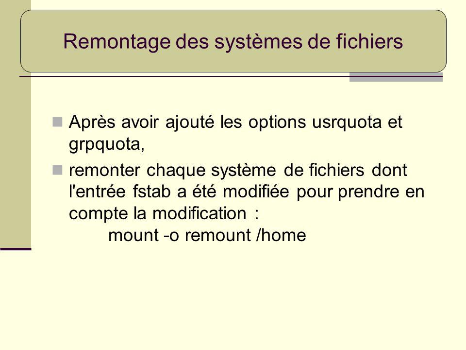 Après avoir ajouté les options usrquota et grpquota, remonter chaque système de fichiers dont l'entrée fstab a été modifiée pour prendre en compte la