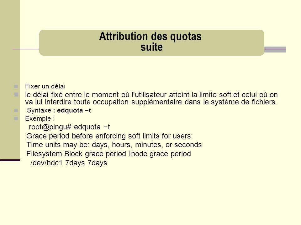 Fixer un délai le délai fixé entre le moment où l'utilisateur atteint la limite soft et celui où on va lui interdire toute occupation supplémentaire d