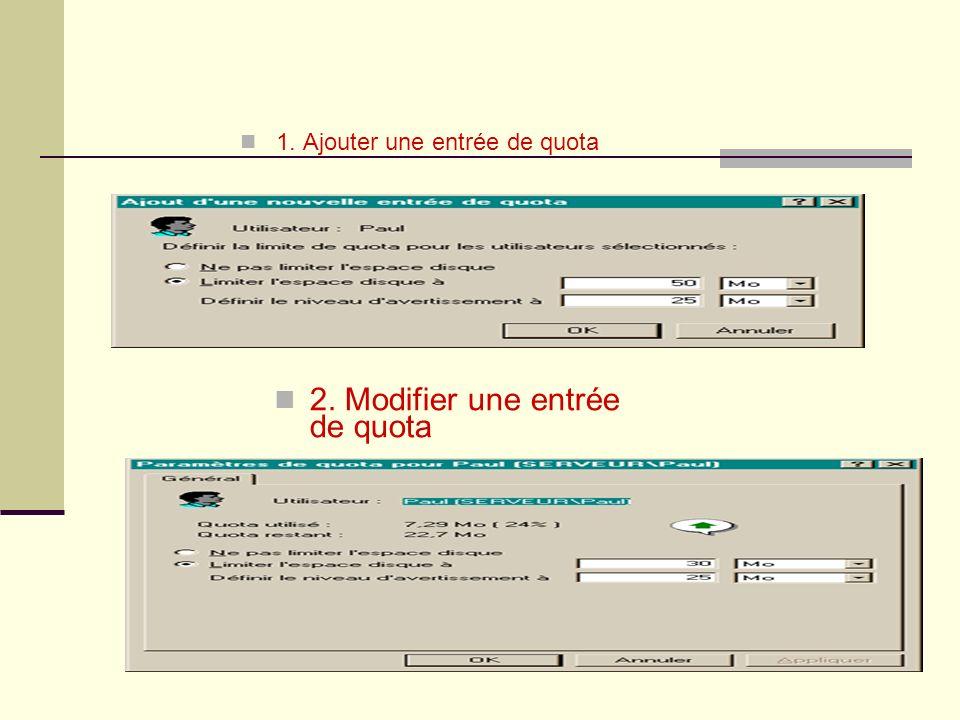 1. Ajouter une entrée de quota 2. Modifier une entrée de quota