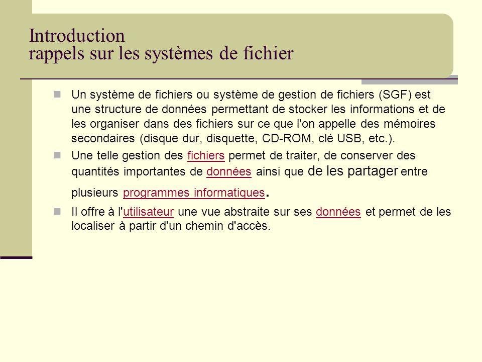 Un système de fichiers ou système de gestion de fichiers (SGF) est une structure de données permettant de stocker les informations et de les organiser