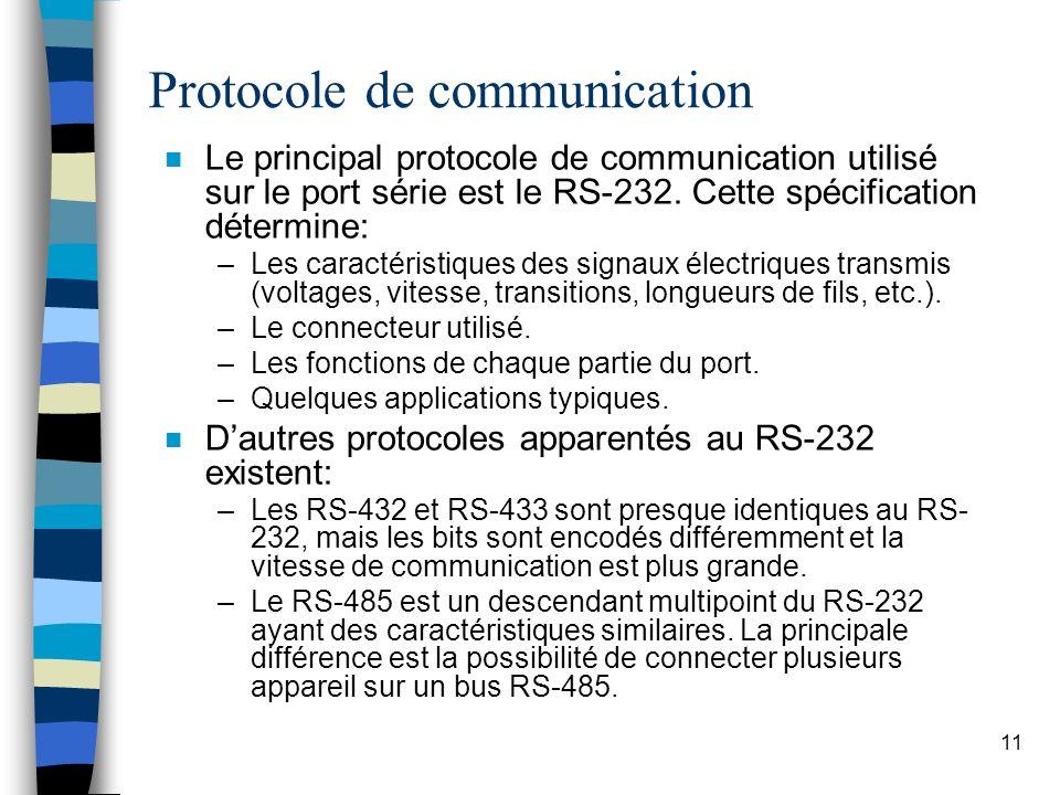 11 Protocole de communication n Le principal protocole de communication utilisé sur le port série est le RS-232.