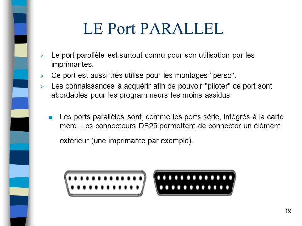 19 LE Port PARALLEL Le port parallèle est surtout connu pour son utilisation par les imprimantes.