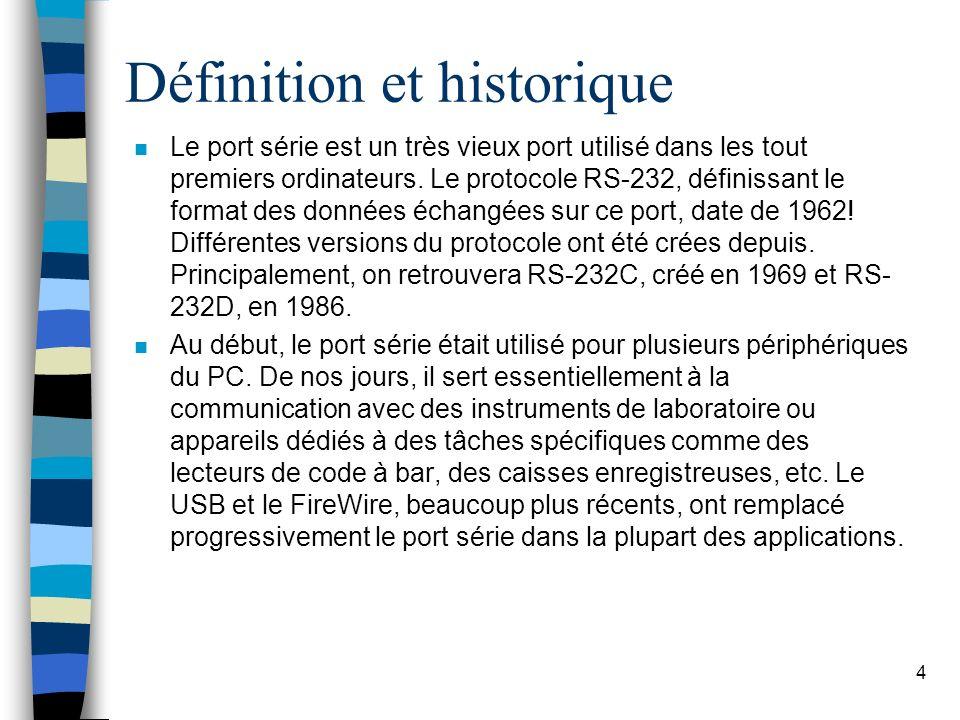 4 Définition et historique n Le port série est un très vieux port utilisé dans les tout premiers ordinateurs.