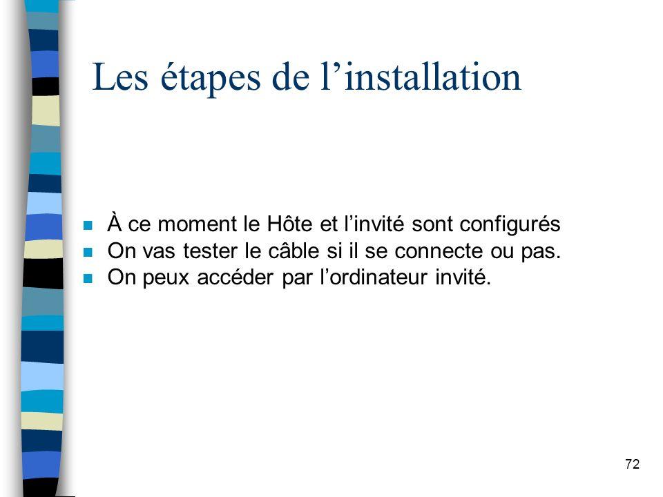 72 Les étapes de linstallation n À ce moment le Hôte et linvité sont configurés n On vas tester le câble si il se connecte ou pas.