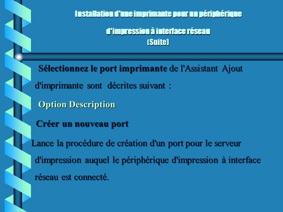 Installation d'une imprimante pour un périphérique d'impression à interface réseau ( Suite) Sélectionnez le port imprimante de l'Assistant Ajout d'imp