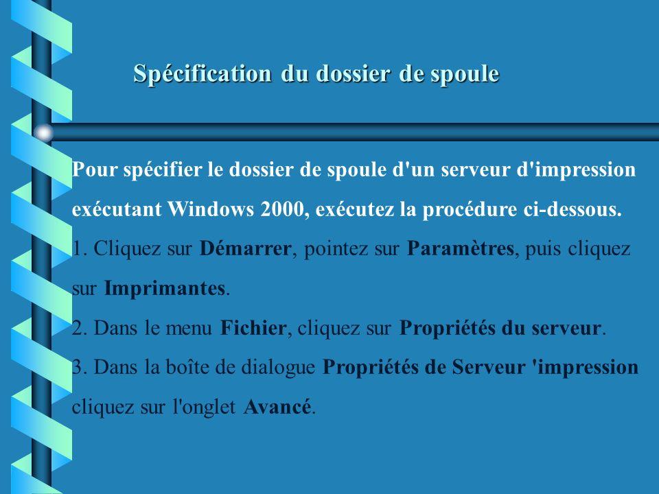 Spécification du dossier de spoule Spécification du dossier de spoule Pour spécifier le dossier de spoule d'un serveur d'impression exécutant Windows