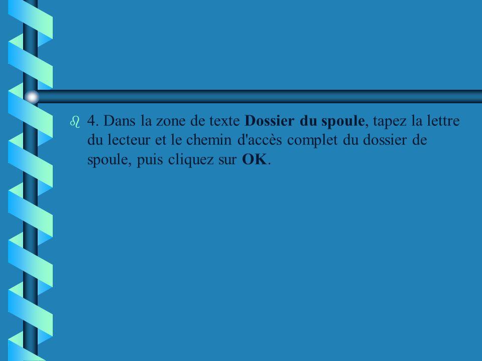 b b 4. Dans la zone de texte Dossier du spoule, tapez la lettre du lecteur et le chemin d'accès complet du dossier de spoule, puis cliquez sur OK.