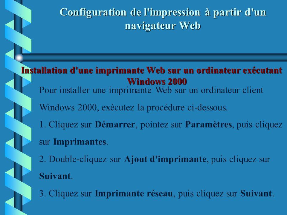 Configuration de l'impression à partir d'un navigateur Web Installation d'une imprimante Web sur un ordinateur exécutant Windows 2000 Pour installer u