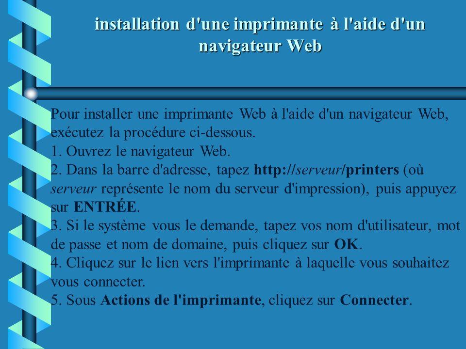 installation d'une imprimante à l'aide d'un navigateur Web Pour installer une imprimante Web à l'aide d'un navigateur Web, exécutez la procédure ci-de