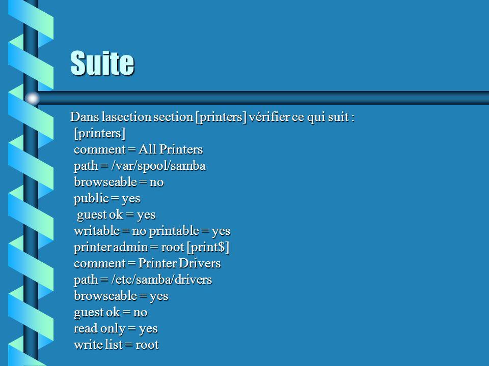 Suite Dans lasection section [printers] vérifier ce qui suit : [printers] [printers] comment = All Printers comment = All Printers path = /var/spool/s