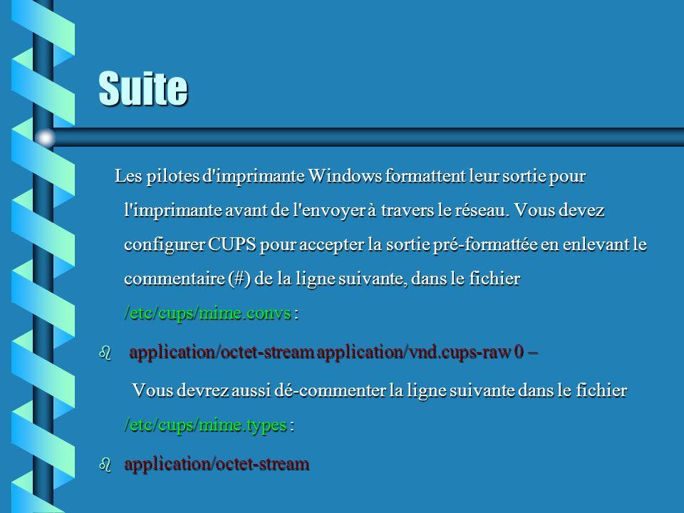 Suite Les pilotes d'imprimante Windows formattent leur sortie pour l'imprimante avant de l'envoyer à travers le réseau. Vous devez configurer CUPS pou