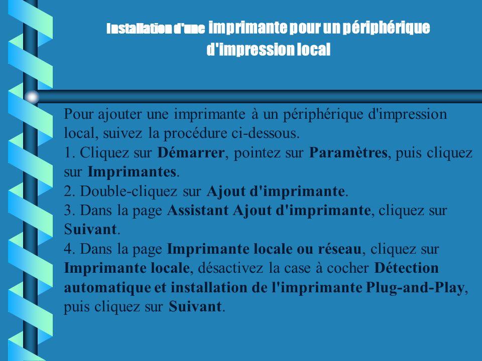 (Suite) Installation d une imprimante pour un périphérique d impression local (Suite) 8.