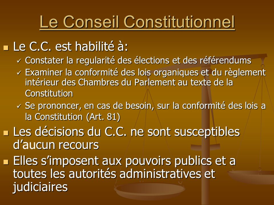 Le Conseil Constitutionnel Le C.C. est habilité à: Le C.C. est habilité à: Constater la regularité des élections et des référendums Constater la regul