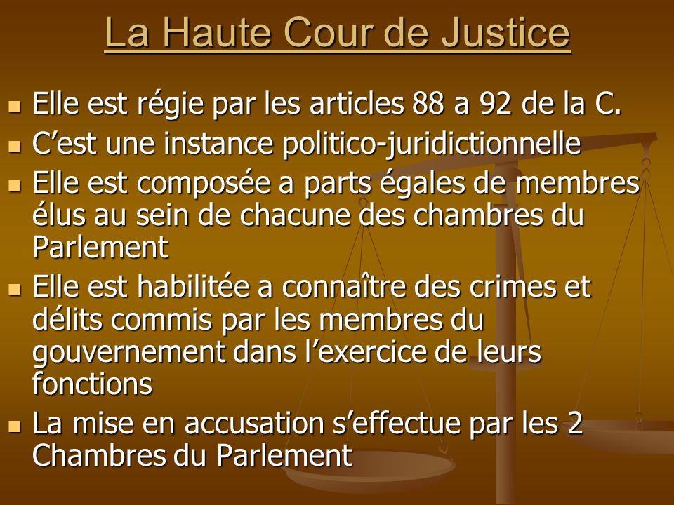 La Haute Cour de Justice Elle est régie par les articles 88 a 92 de la C. Elle est régie par les articles 88 a 92 de la C. Cest une instance politico-