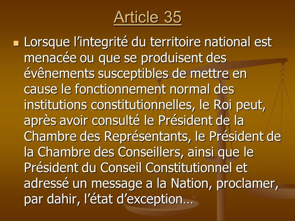 Article 35 Lorsque lintegrité du territoire national est menacée ou que se produisent des évênements susceptibles de mettre en cause le fonctionnement