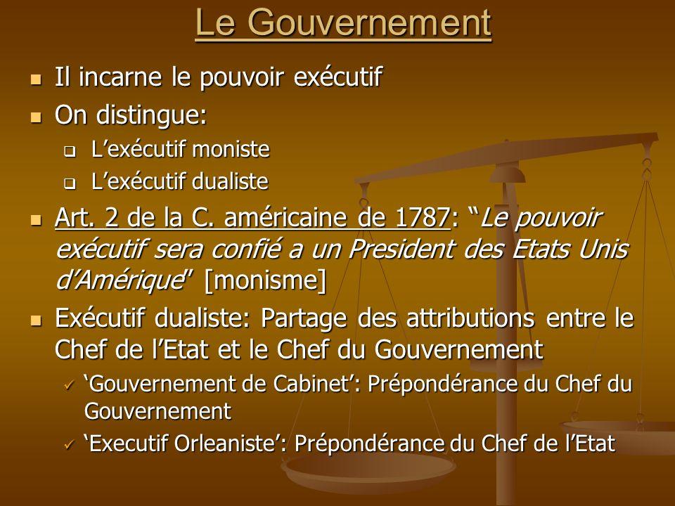 Le Gouvernement Il incarne le pouvoir exécutif Il incarne le pouvoir exécutif On distingue: On distingue: Lexécutif moniste Lexécutif moniste Lexécuti
