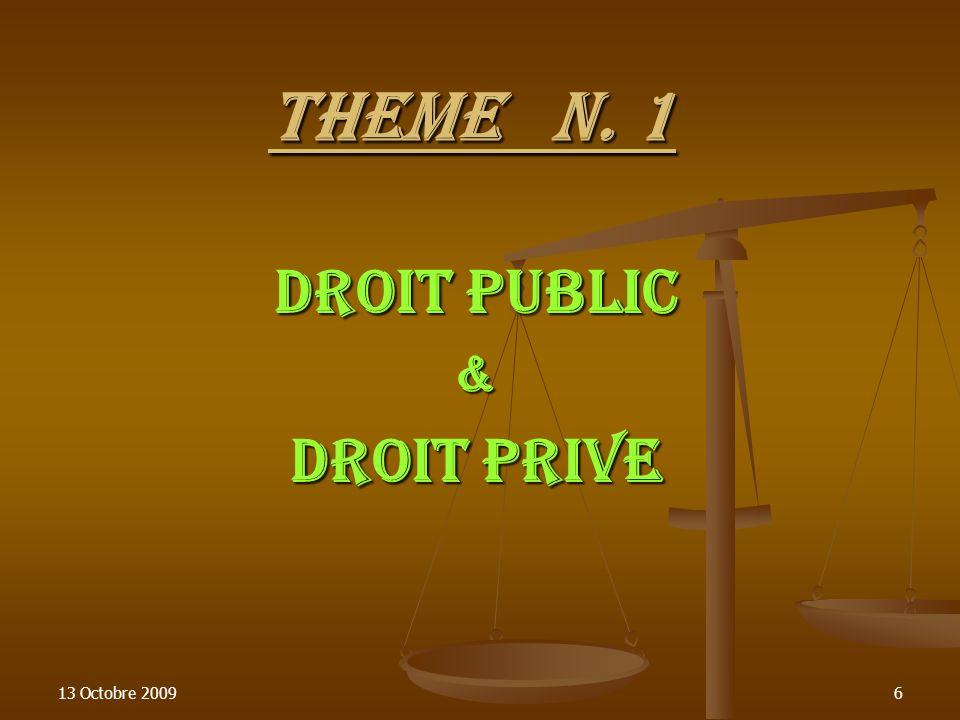 13 Octobre 20096 THEME N. 1 DROIT PUBLIC & DROIT PRIVE