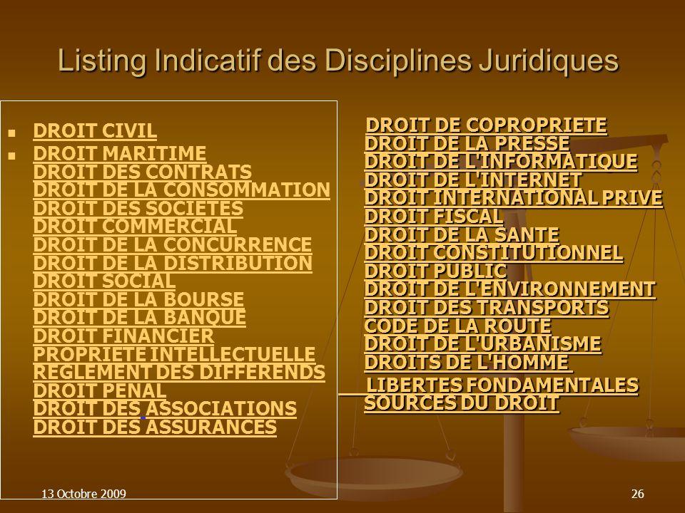 13 Octobre 200926 Listing Indicatif des Disciplines Juridiques DROIT CIVIL DROIT MARITIME DROIT DES CONTRATS DROIT DE LA CONSOMMATION DROIT DES SOCIET