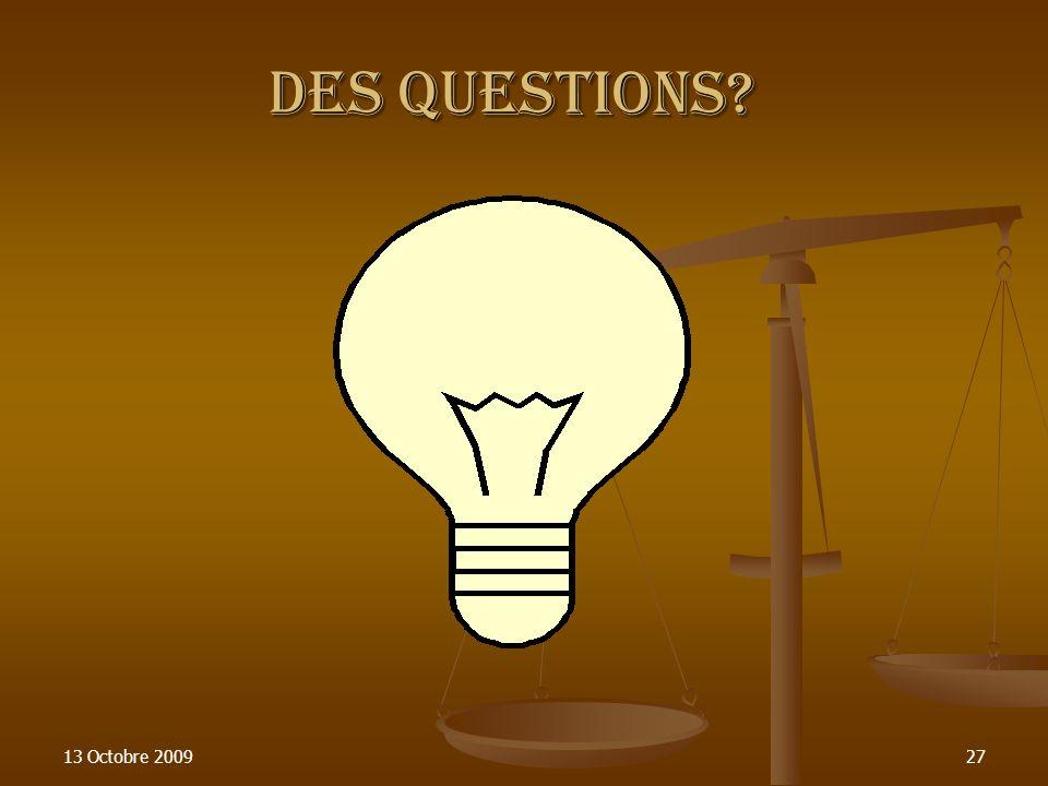 13 Octobre 200927 Des Questions? Des Questions?
