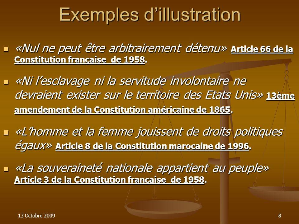 13 Octobre 20098 Exemples dillustration «Nul ne peut être arbitrairement détenu» Article 66 de la Constitution française de 1958. «Nul ne peut être ar