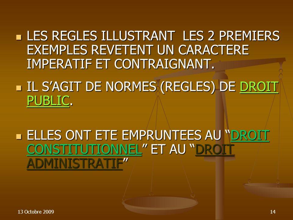13 Octobre 200914 LES REGLES ILLUSTRANT LES 2 PREMIERS EXEMPLES REVETENT UN CARACTERE IMPERATIF ET CONTRAIGNANT. LES REGLES ILLUSTRANT LES 2 PREMIERS