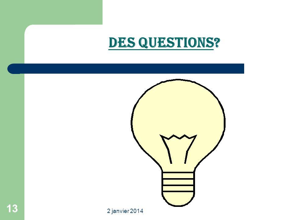 2 janvier 2014 13 Des Questions?
