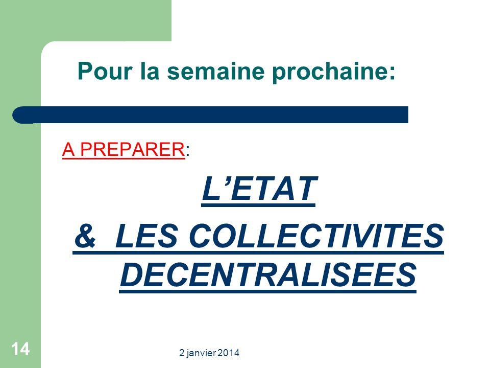 2 janvier 2014 14 Pour la semaine prochaine: A PREPARER: LETAT & LES COLLECTIVITES DECENTRALISEES