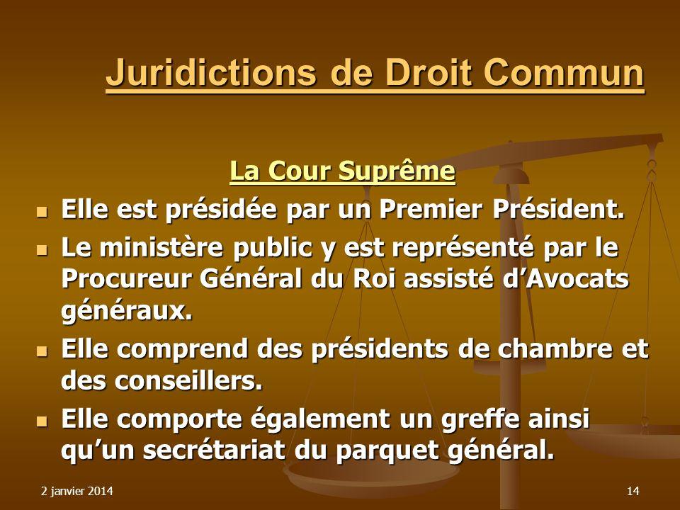 2 janvier 201414 Juridictions de Droit Commun La Cour Suprême La Cour Suprême Elle est présidée par un Premier Président. Elle est présidée par un Pre
