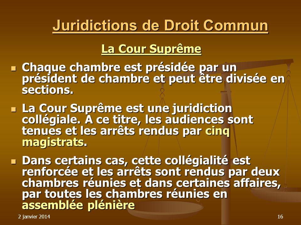 2 janvier 201416 Juridictions de Droit Commun La Cour Suprême Chaque chambre est présidée par un président de chambre et peut être divisée en sections