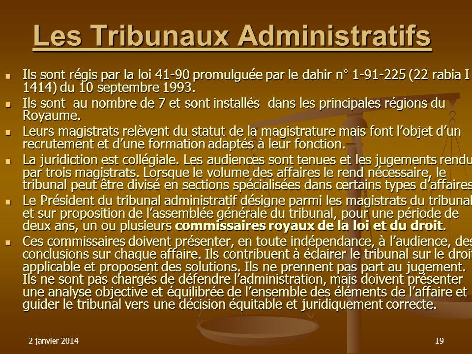 2 janvier 201419 Les Tribunaux Administratifs Ils sont régis par la loi 41-90 promulguée par le dahir n° 1-91-225 (22 rabia I 1414) du 10 septembre 19