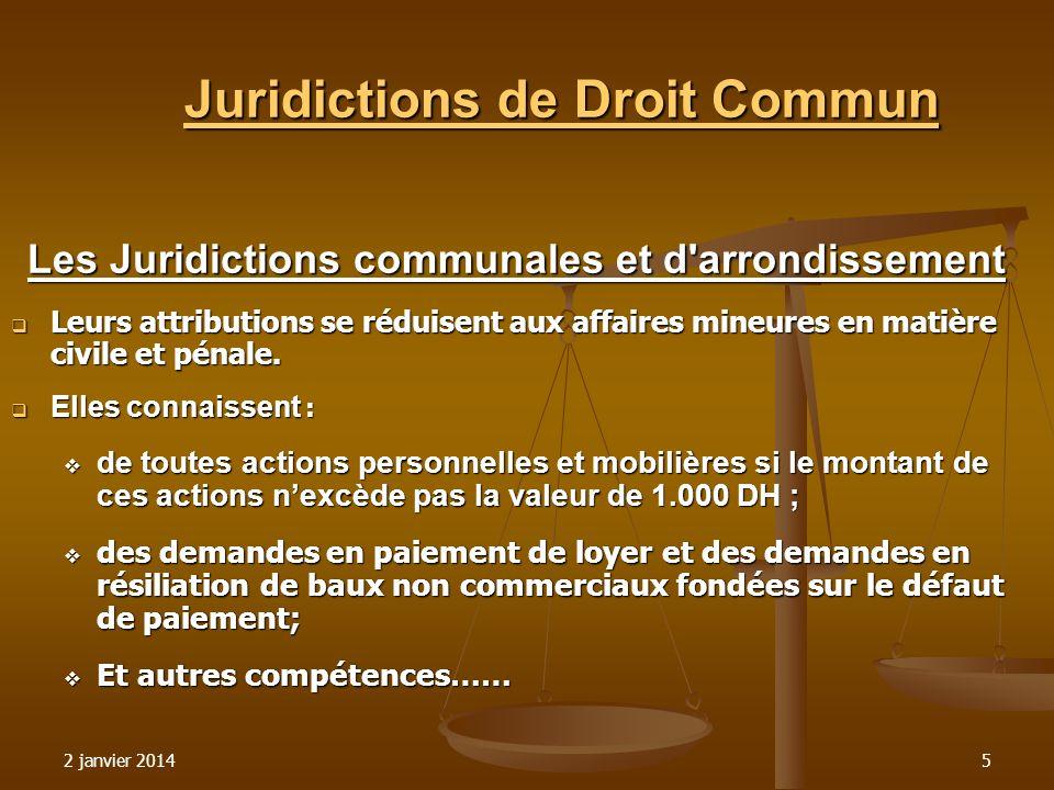 2 janvier 20145 Juridictions de Droit Commun Les Juridictions communales et d'arrondissement Leurs attributions se réduisent aux affaires mineures en
