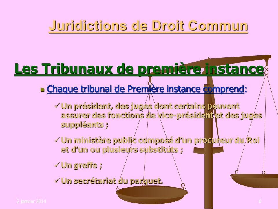 2 janvier 20146 Juridictions de Droit Commun Les Tribunaux de première instance Chaque tribunal de Première instance comprend: Chaque tribunal de Prem