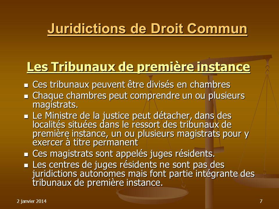 2 janvier 20147 Juridictions de Droit Commun Les Tribunaux de première instance Ces tribunaux peuvent être divisés en chambres Ces tribunaux peuvent ê