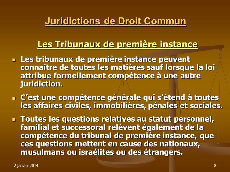 2 janvier 20148 Juridictions de Droit Commun Les Tribunaux de première instance Les tribunaux de première instance peuvent connaître de toutes les mat