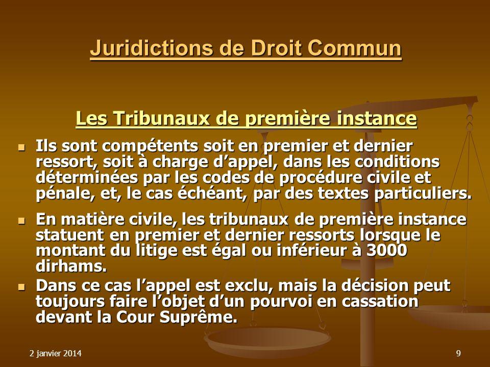 2 janvier 20149 Juridictions de Droit Commun Les Tribunaux de première instance Ils sont compétents soit en premier et dernier ressort, soit à charge