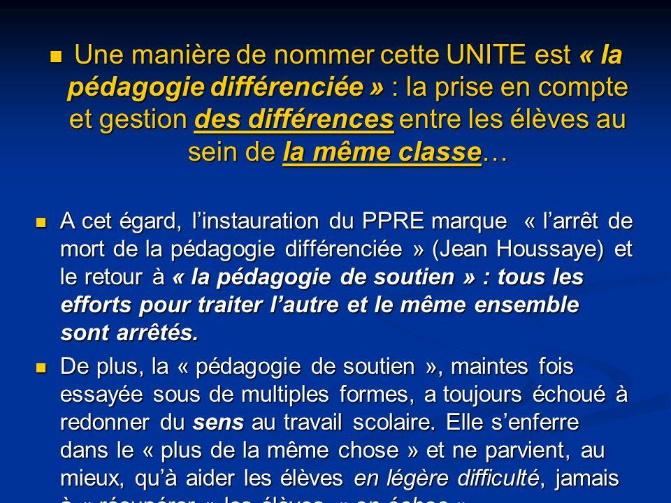 Une manière de nommer cette UNITE est « la pédagogie différenciée » : la prise en compte et gestion des différences entre les élèves au sein de la mêm