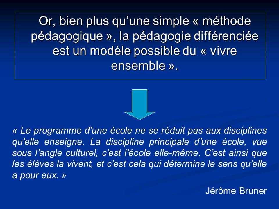 Or, bien plus quune simple « méthode pédagogique », la pédagogie différenciée est un modèle possible du « vivre ensemble ». « Le programme dune école
