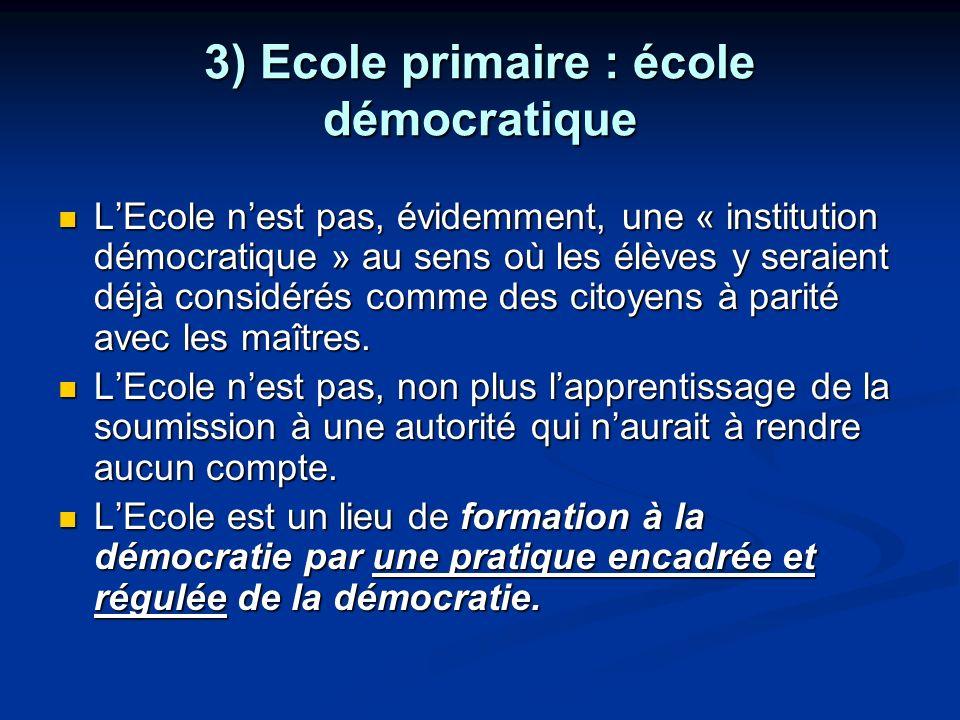 3) Ecole primaire : école démocratique LEcole nest pas, évidemment, une « institution démocratique » au sens où les élèves y seraient déjà considérés