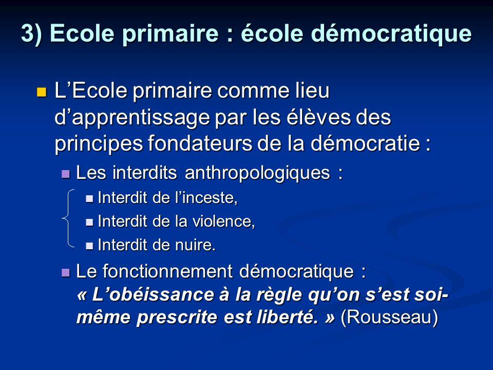 3) Ecole primaire : école démocratique LEcole primaire comme lieu dapprentissage par les élèves des principes fondateurs de la démocratie : LEcole pri