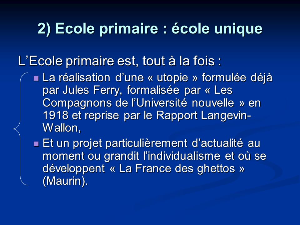 2) Ecole primaire : école unique LEcole primaire est, tout à la fois : La réalisation dune « utopie » formulée déjà par Jules Ferry, formalisée par «
