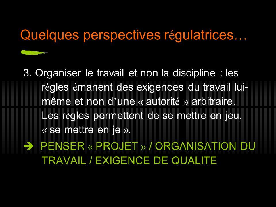 Quelques perspectives r é gulatrices … 3. Organiser le travail et non la discipline : les r è gles é manent des exigences du travail lui- même et non