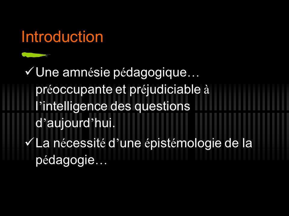 Introduction Une amn é sie p é dagogique … pr é occupante et pr é judiciable à l intelligence des questions d aujourd hui. La n é cessit é d une é pis